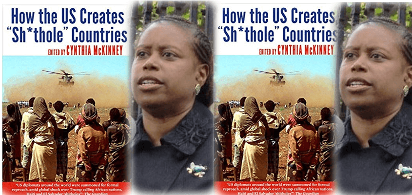 "Dr. Cynthia McKinney is the author of ""How the US Creates Shithole Countries"""