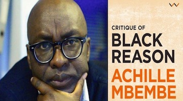 "BAR Book Forum: Symposium on Achille Mbembe's ""Critique of Black Reason"" (Part 2)"