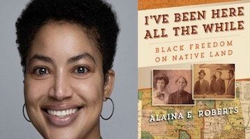 "BAR Book Forum: Alaina E. Roberts' ""I've Been Here All the While"""