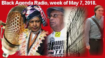Black Agenda Radio, Week of May 7, 2018