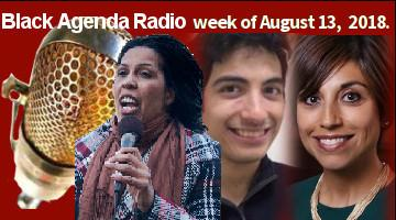 Black Agenda Radio, Week of August 13, 2018