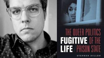 "BAR Book Forum: Stephen Dillon's ""Fugitive Life"""