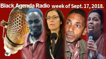 Black Agenda Radio, Week of September 17, 2018