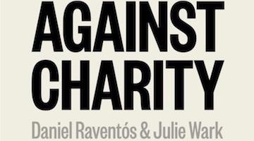 "BAR Book Forum: Daniel Raventós' and Julie Wark's ""Against Charity"""