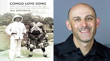 "BAR Book Forum: Ira Dworkin's ""Congo Love Song"""