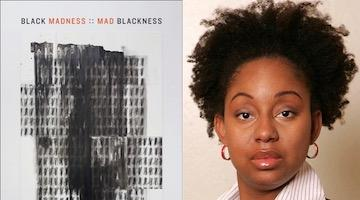 "BAR Book Forum: Therí Pickens's ""Black Madness :: Mad Blackness"""