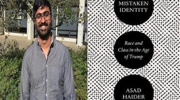 "BAR Book Forum: Asad Haider's ""Mistaken Identity"""