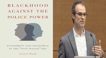 "BAR Book Forum: Tryon Woods' ""Blackhood Against the Police Power"""