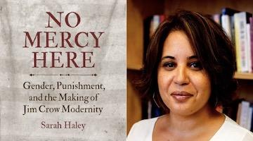 "BAR Book Forum: Symposium on Sarah Haley's ""No Mercy Here"""