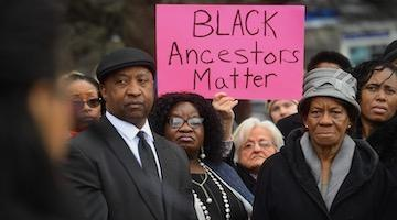 Black Lives Extinguished, Black Ancestors' Bodies Desecrated