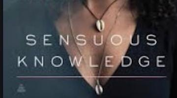 "Black Feminism Informed by ""Sensuous Knowledge"""